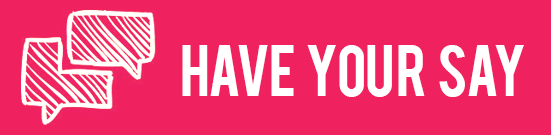 Pink rectangle banner with two speech bubbles intersecting each other on the left and the words have your say on the right